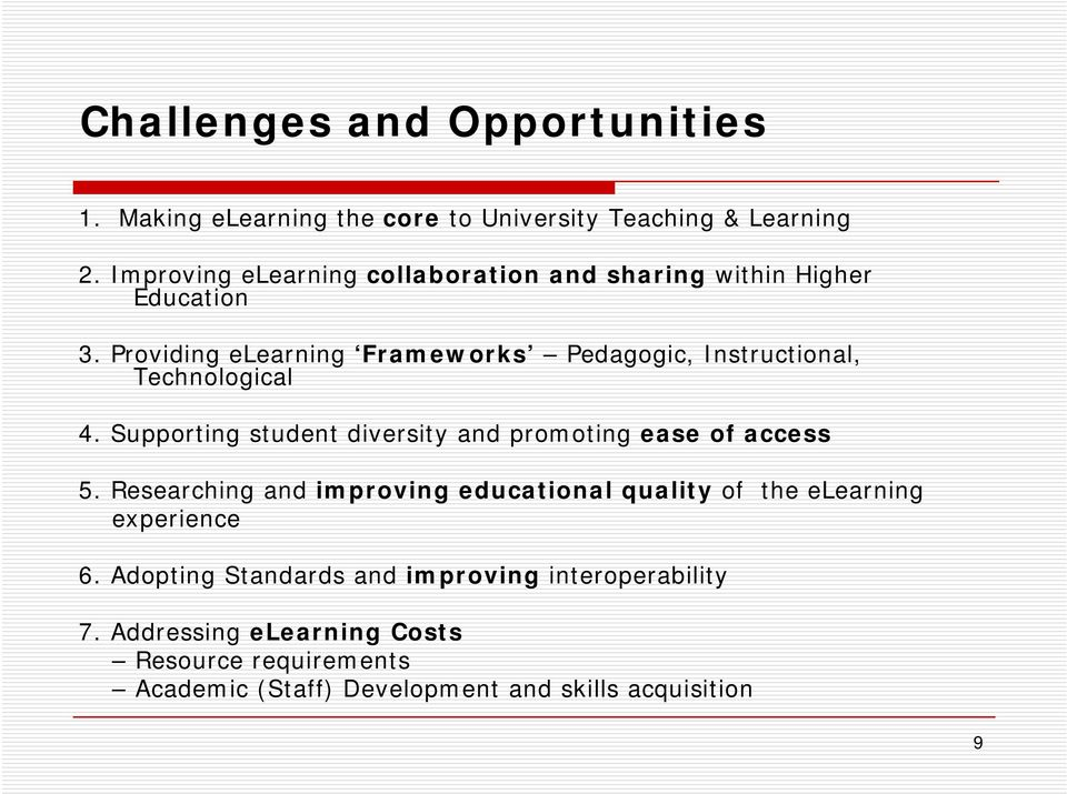Providing elearning Frameworks Pedagogic, Instructional, Technological 4. Supporting student diversity and promoting ease of access 5.