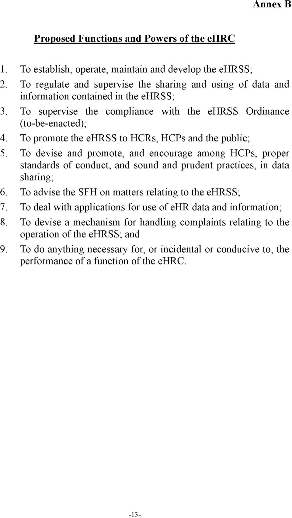 To promote the ehrss to HCRs, HCPs and the public; 5. To devise and promote, and encourage among HCPs, proper standards of conduct, and sound and prudent practices, in data sharing; 6.