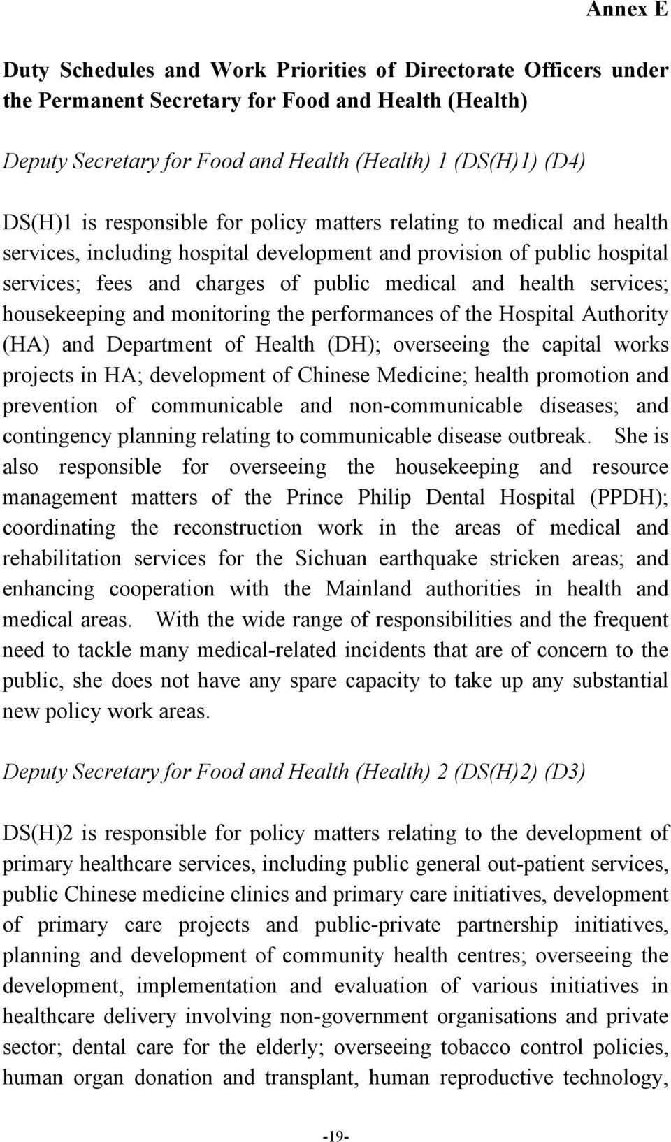 services; housekeeping and monitoring the performances of the Hospital Authority (HA) and Department of Health (DH); overseeing the capital works projects in HA; development of Chinese Medicine;