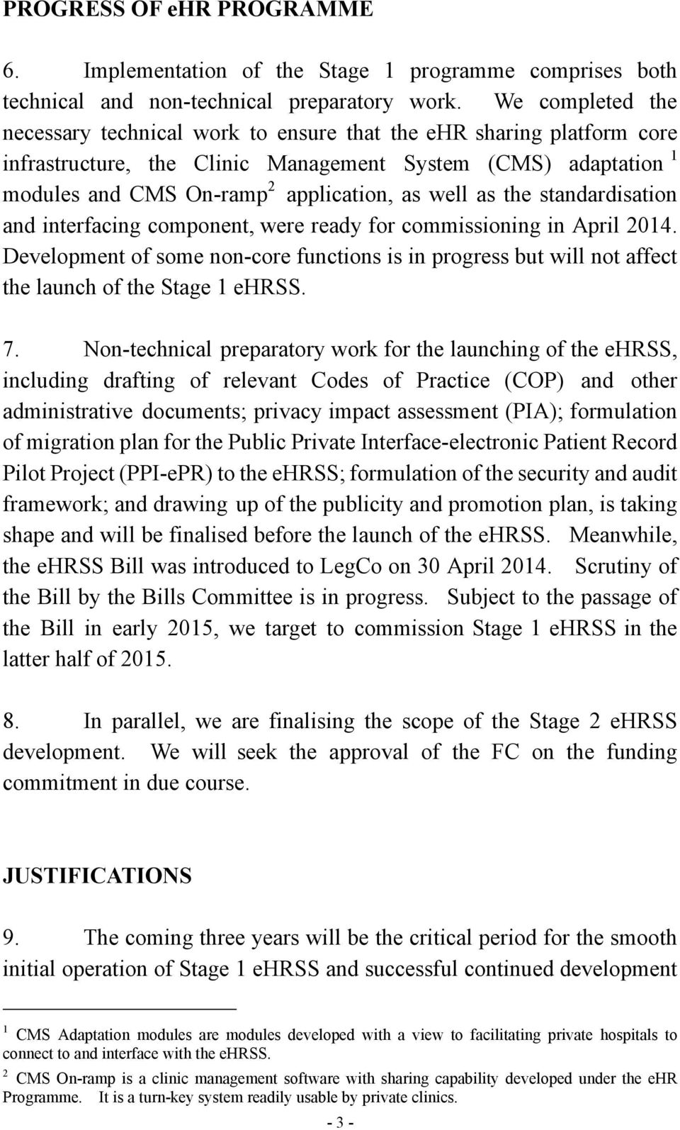 as the standardisation and interfacing component, were ready for commissioning in April 2014. Development of some non-core functions is in progress but will not affect the launch of the Stage 1 ehrss.