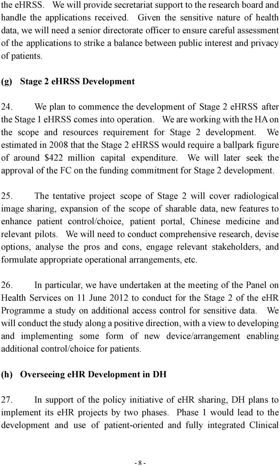 patients. (g) Stage 2 ehrss Development 24. We plan to commence the development of Stage 2 ehrss after the Stage 1 ehrss comes into operation.