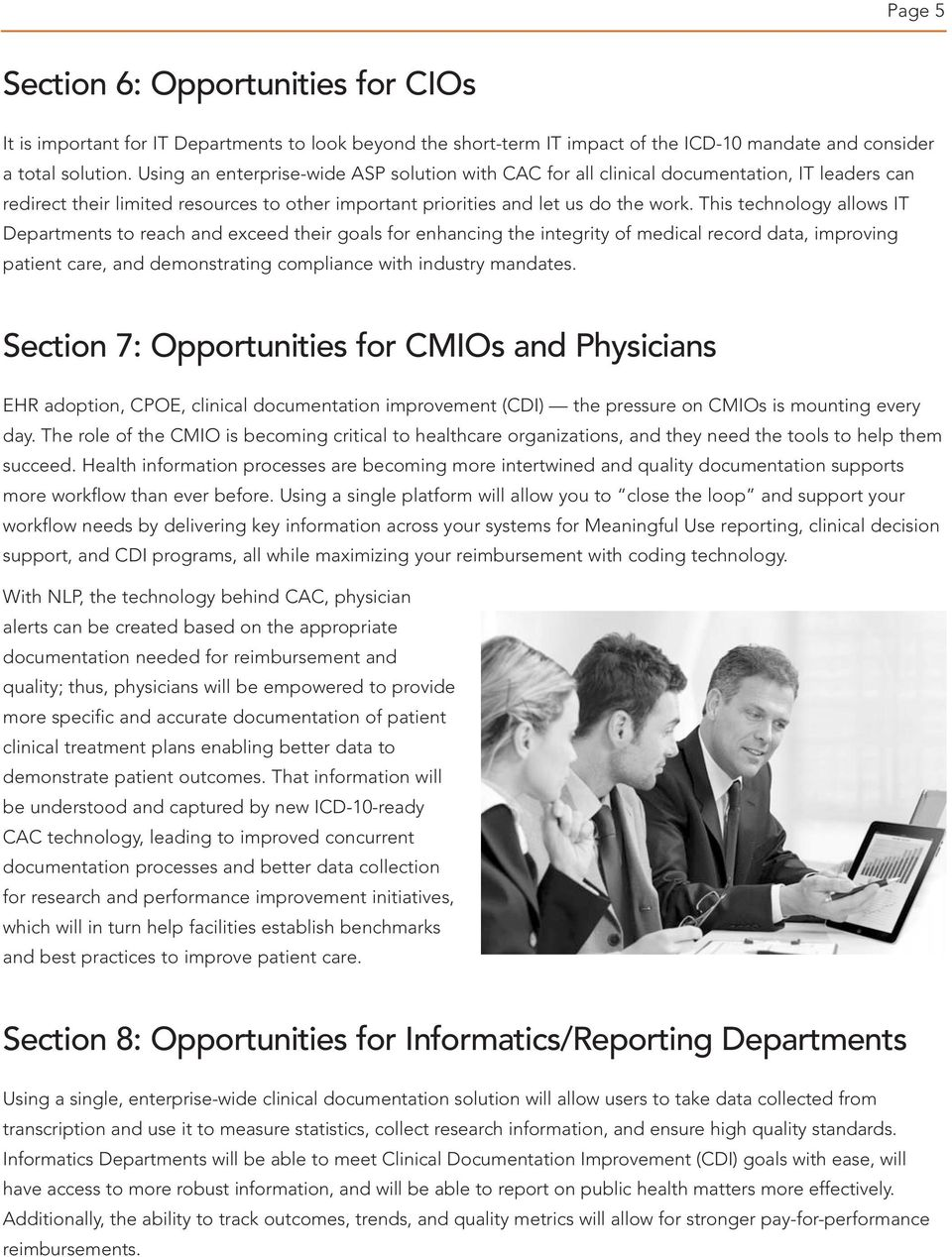 This technology allows IT Departments to reach and exceed their goals for enhancing the integrity of medical record data, improving patient care, and demonstrating compliance with industry mandates.