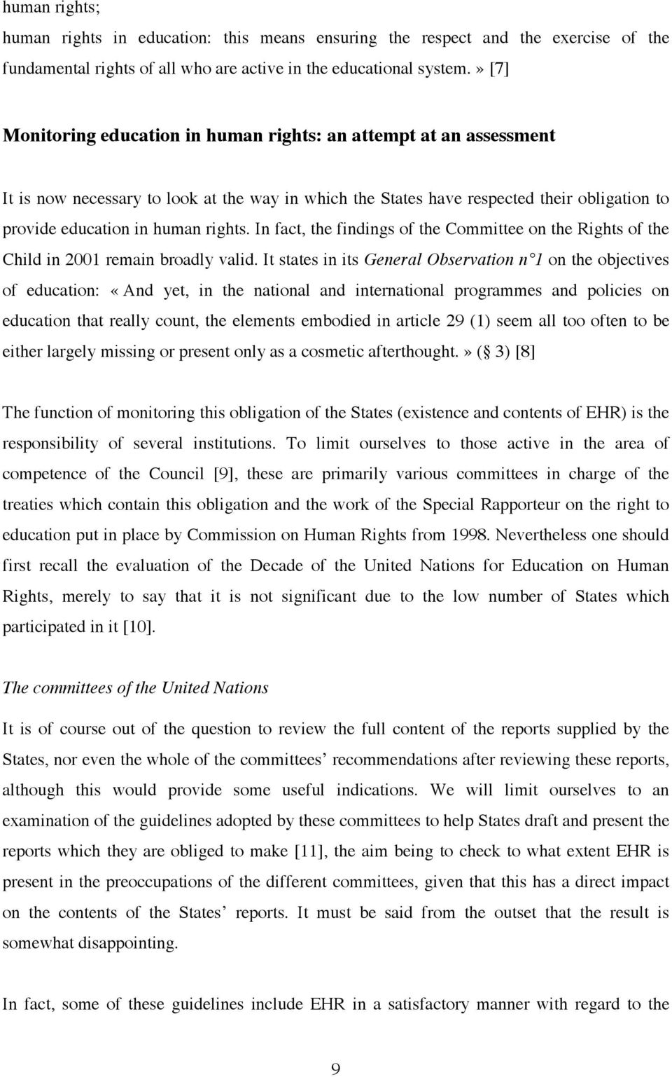 In fact, the findings of the Committee on the Rights of the Child in 2001 remain broadly valid.