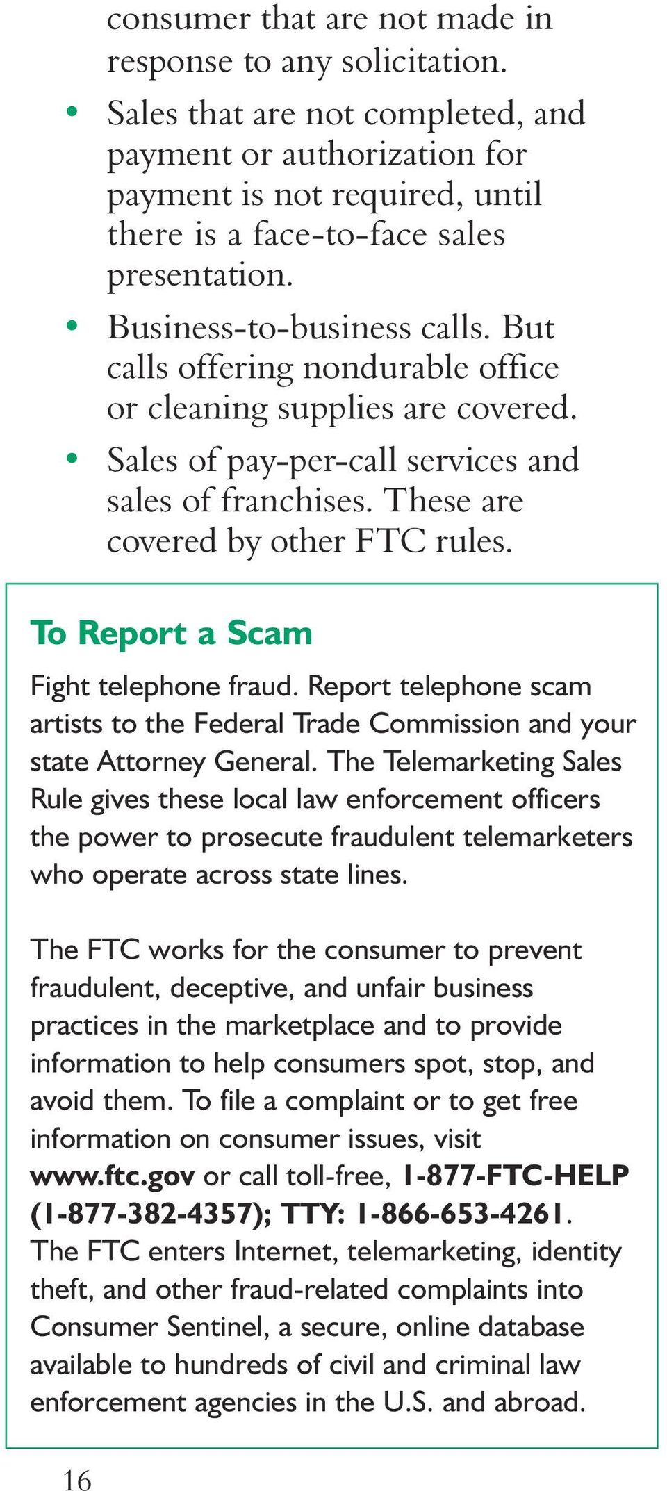 To Report a Scam Fight telephone fraud. Report telephone scam artists to the Federal Trade Commission and your state Attorney General.