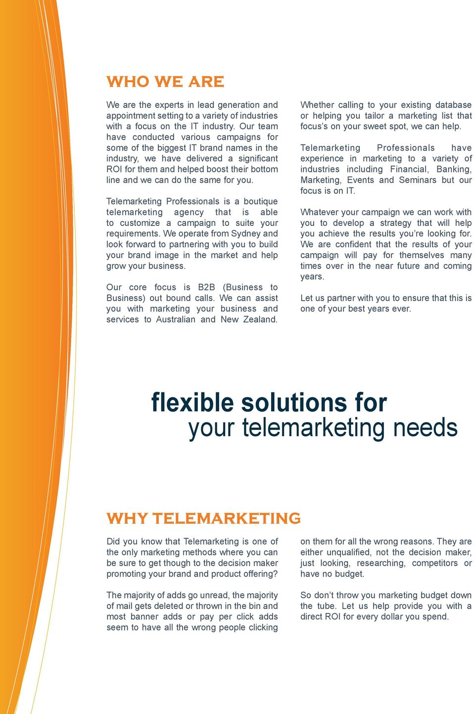 same for you. Telemarketing Professionals is a boutique telemarketing agency that is able to customize a campaign to suite your requirements.