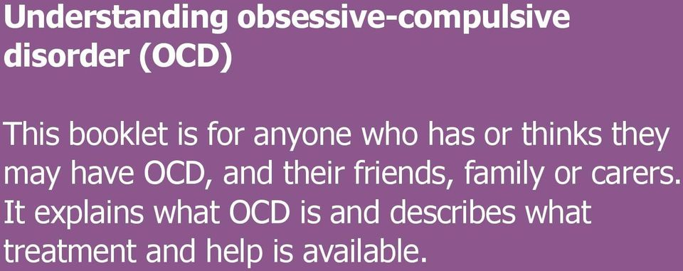 OCD, and their friends, family or carers.