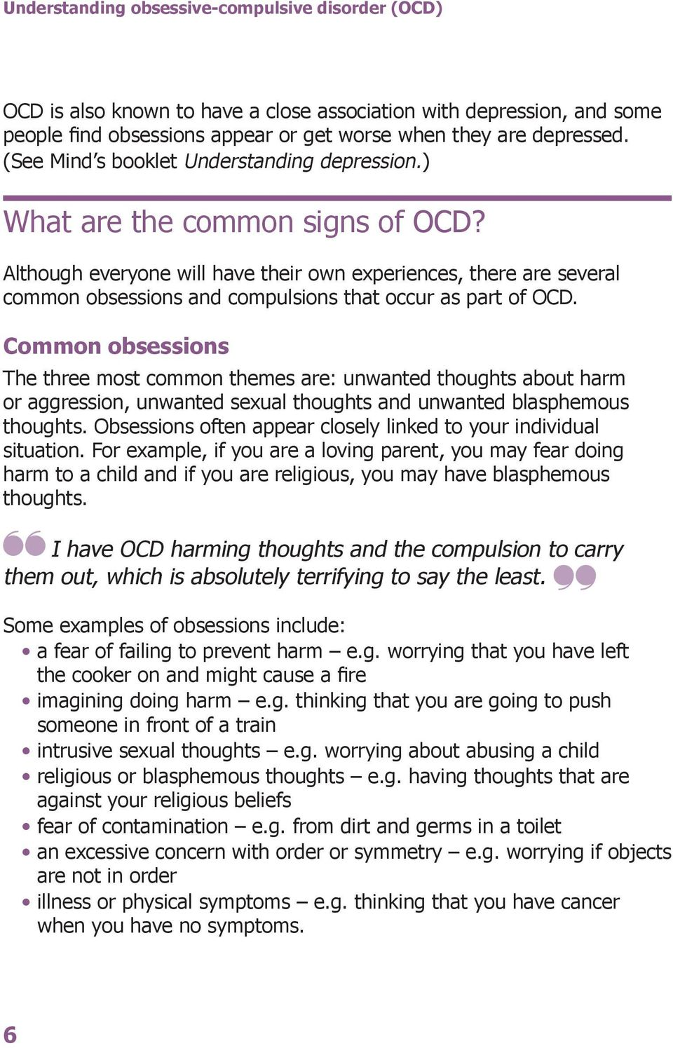 Although everyone will have their own experiences, there are several common obsessions and compulsions that occur as part of OCD.