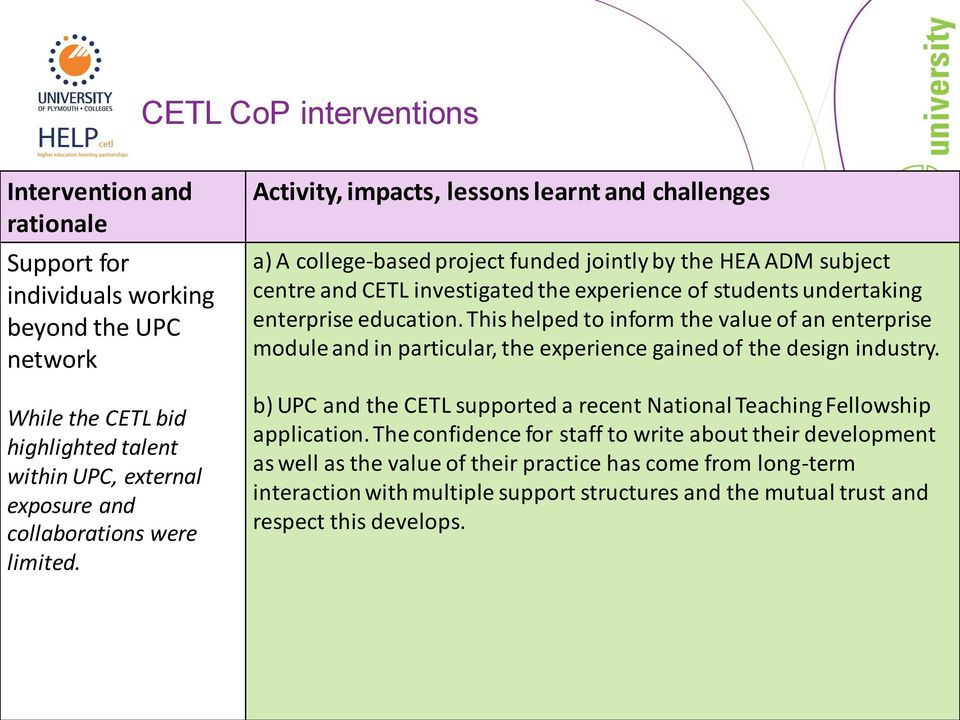 Activity, impacts, lessons learnt and challenges a) A college-based project funded jointly by the HEA ADM subject centre and CETL investigated the experience of students undertaking enterprise