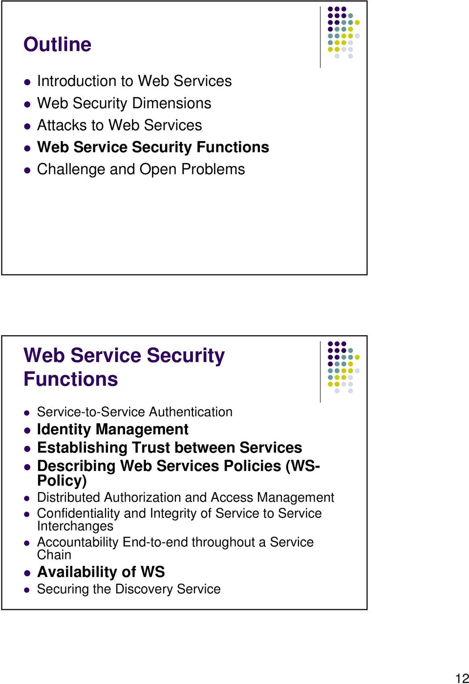 Services Describing Web Services Policies (WS- Policy) Distributed Authorization and Access Management Confidentiality and Integrity