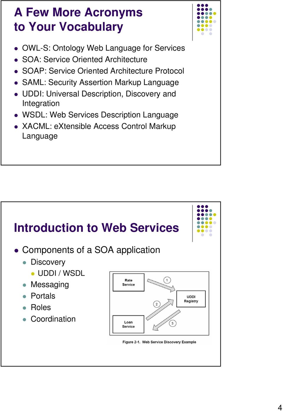 Discovery and Integration WSDL: Web Services Description Language XACML: extensible Access Control Markup Language