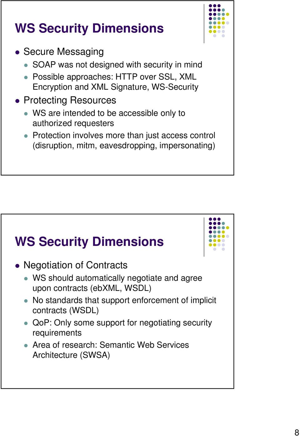 eavesdropping, impersonating) WS Security Dimensions Negotiation of Contracts WS should automatically negotiate and agree upon contracts (ebxml, WSDL) No standards