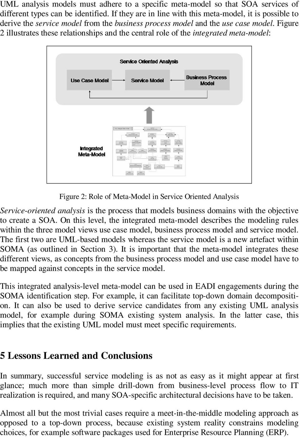 Figure 2 illustrates these relationships and the central role of the integrated meta-model: Figure 2: Role of Meta-Model in Service Oriented Analysis Service-oriented analysis is the process that