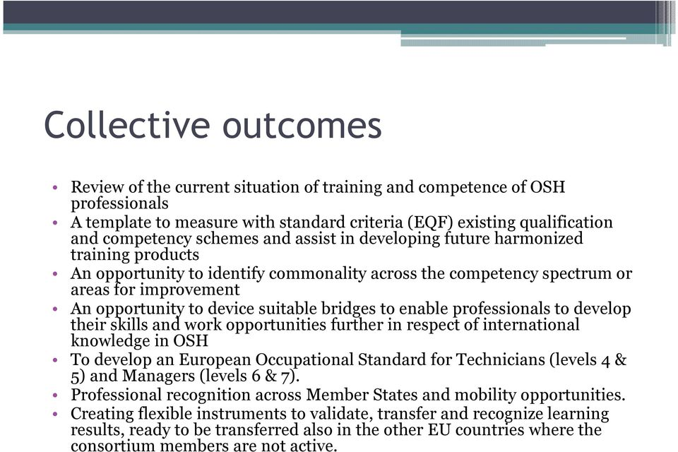 to enable professionals to develop their skills and work opportunities further in respect of international knowledge in OSH To develop an European Occupational Standard for Technicians (levels 4 & 5)
