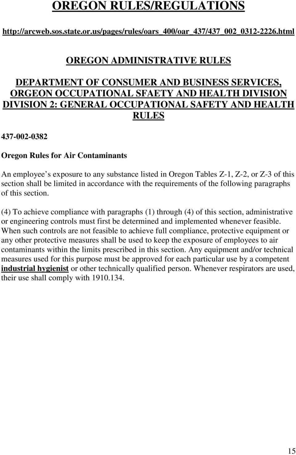 Oregon Rules for Air Contaminants An employee s exposure to any substance listed in Oregon Tables Z-1, Z-2, or Z-3 of this section shall be limited in accordance with the requirements of the