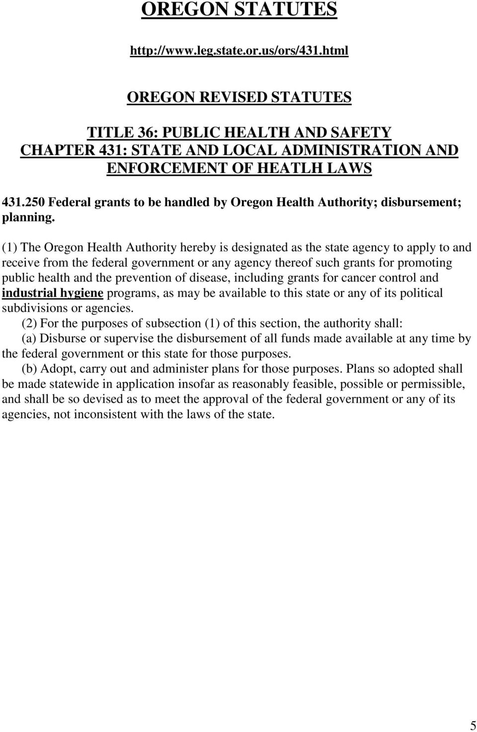 (1) The Oregon Health Authority hereby is designated as the state agency to apply to and receive from the federal government or any agency thereof such grants for promoting public health and the