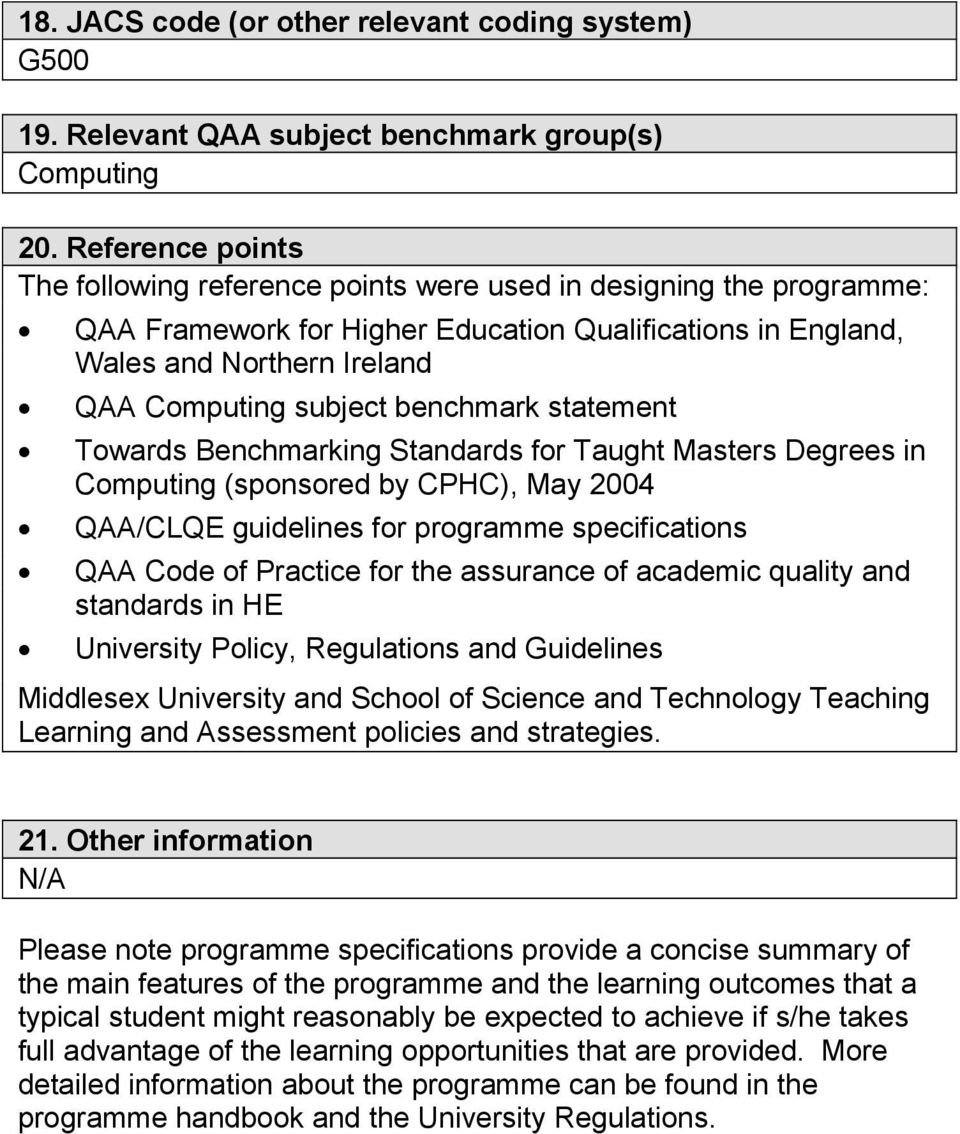 benchmark statement Towards Benchmarking Standards for Taught Masters Degrees in Computing (sponsored by CPHC), May 2004 QAA/CLQE guidelines for programme specifications QAA Code of Practice for the