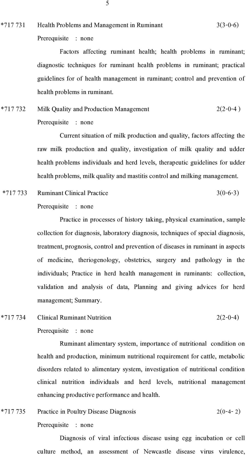 *717 732 Milk Quality and Production Management 2(2-0-4 ) Current situation of milk production and quality, factors affecting the raw milk production and quality, investigation of milk quality and