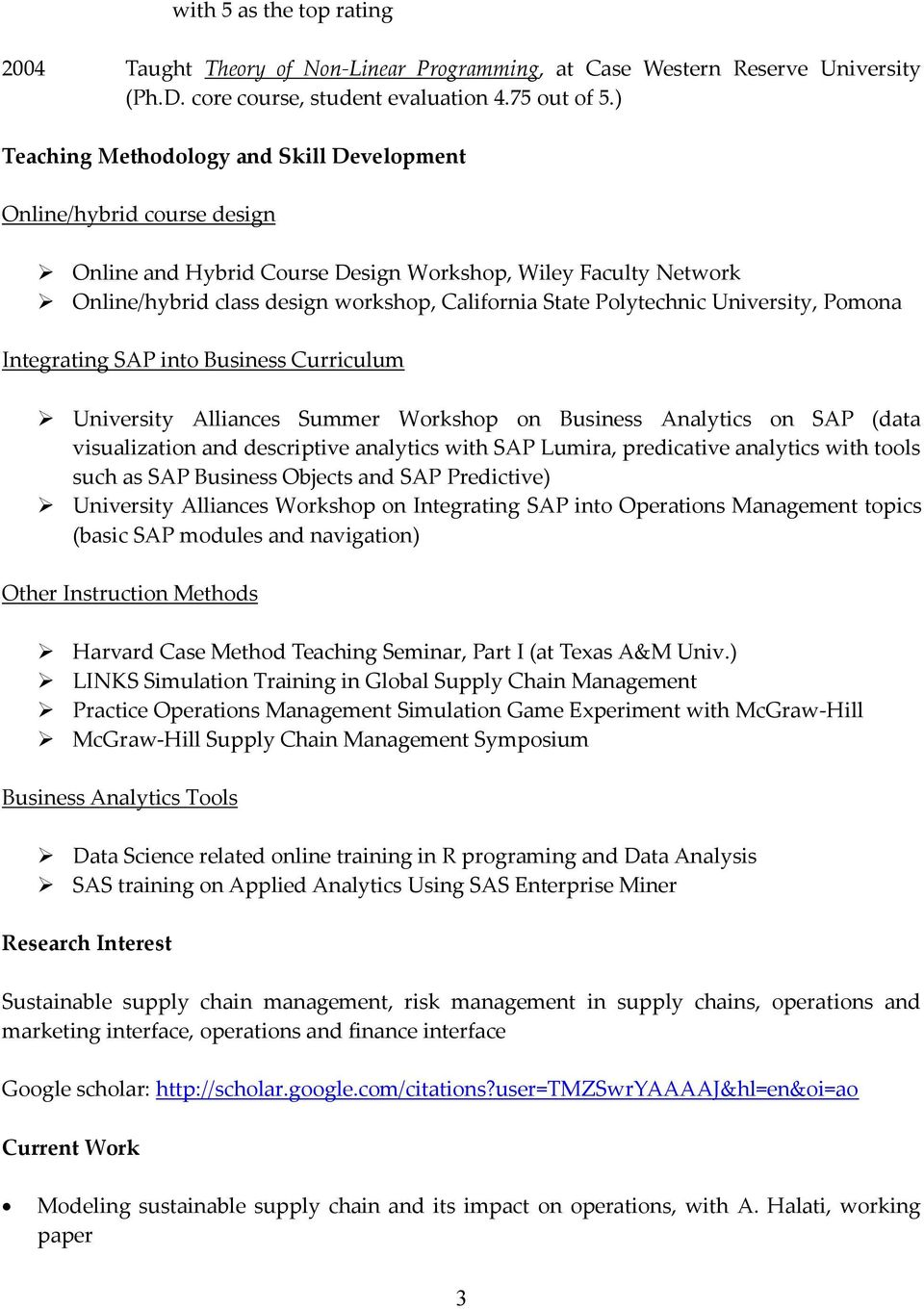 Business Curriculum University Alliances Summer Workshop on Business Analytics on SAP (data visualization and descriptive analytics with SAP Lumira, predicative analytics with tools such as SAP