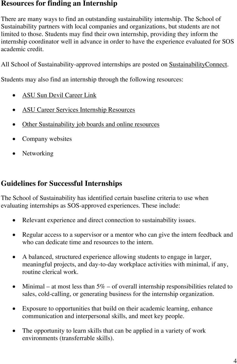 Students may find their own internship, providing they inform the internship coordinator well in advance in order to have the experience evaluated for SOS academic credit.