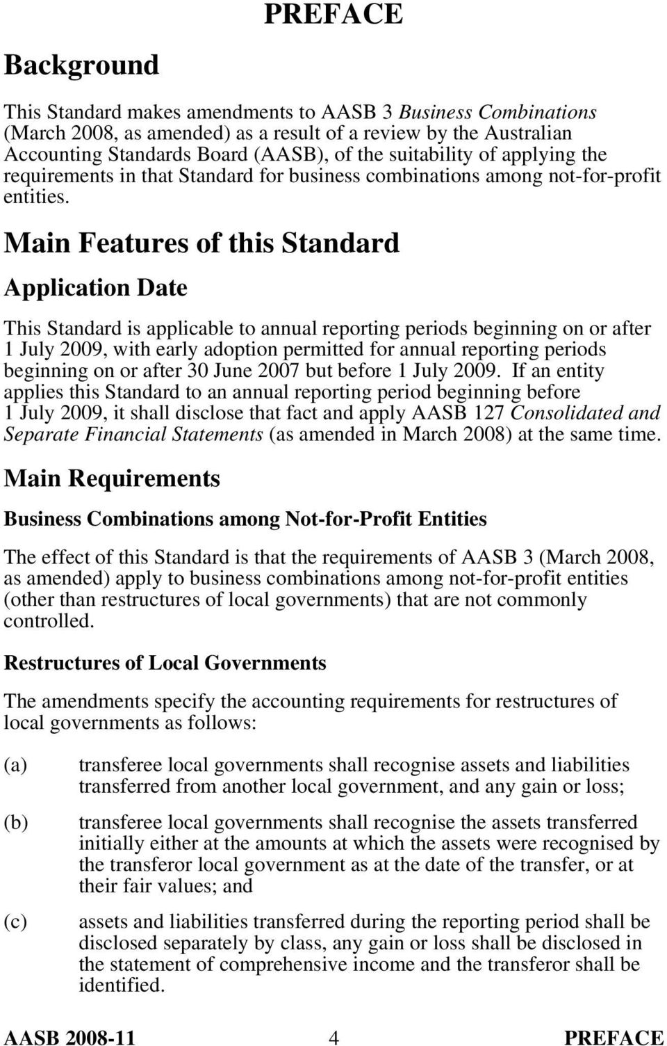 Main Features of this Standard Application Date This Standard is applicable to annual reporting periods beginning on or after 1 July 2009, with early adoption permitted for annual reporting periods