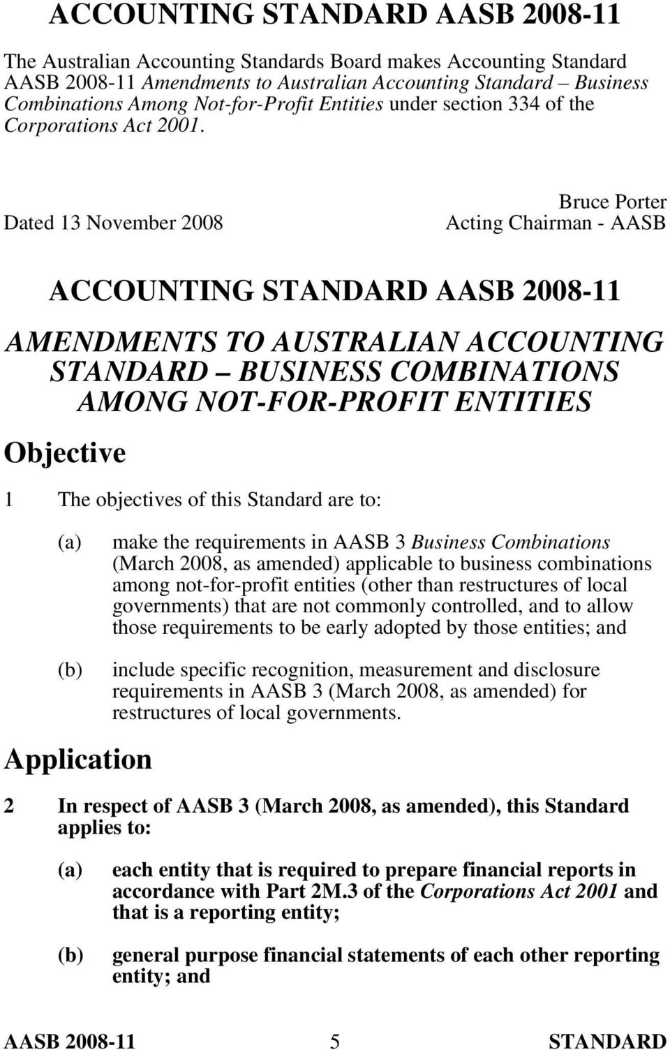Dated 13 November 2008 Bruce Porter Acting Chairman - AASB ACCOUNTING STANDARD AASB 2008-11 AMENDMENTS TO AUSTRALIAN ACCOUNTING STANDARD BUSINESS COMBINATIONS AMONG NOT-FOR-PROFIT ENTITIES Objective