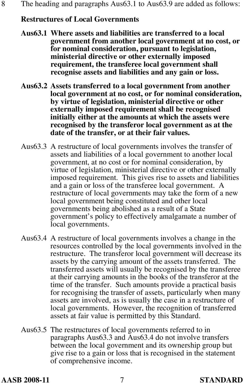 externally imposed requirement, the transferee local government shall recognise assets and liabilities and any gain or loss. Aus63.