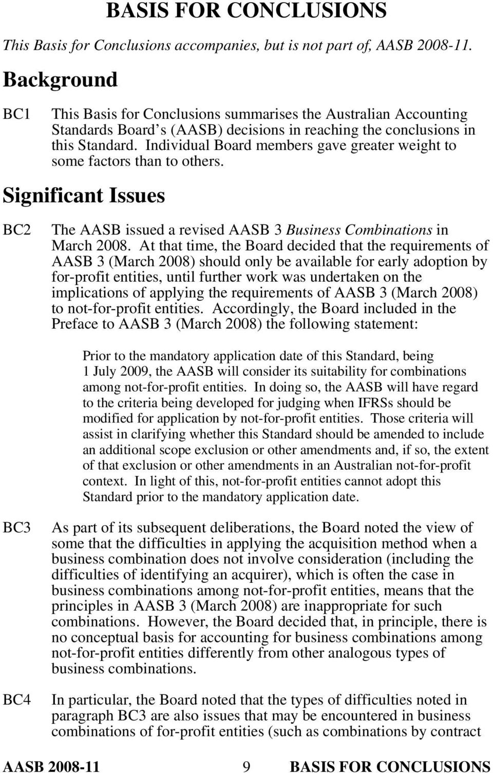 Individual Board members gave greater weight to some factors than to others. Significant Issues BC2 The AASB issued a revised AASB 3 Business Combinations in March 2008.