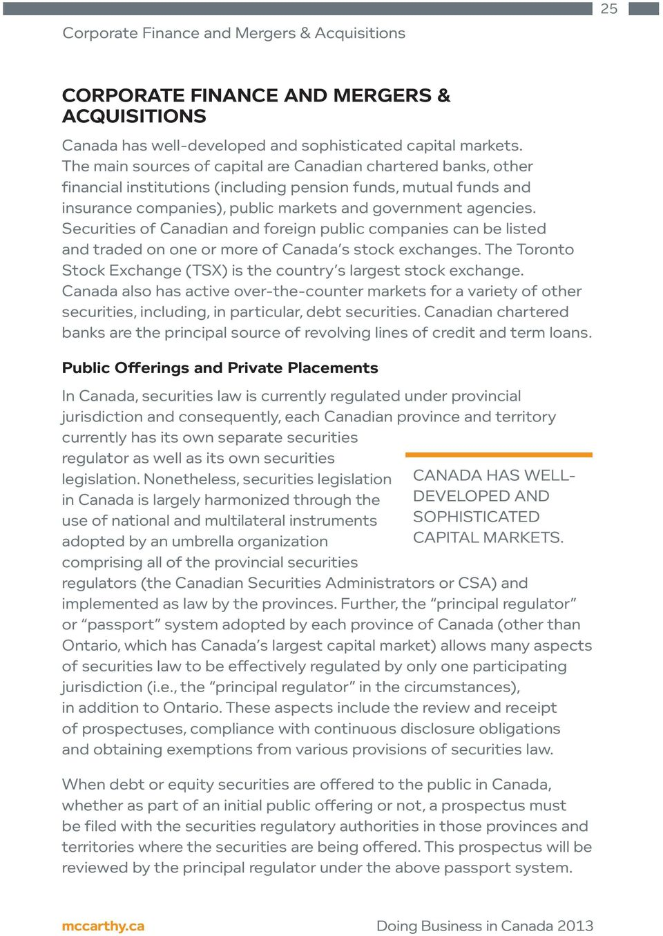 Securities of Canadian and foreign public companies can be listed and traded on one or more of Canada s stock exchanges. The Toronto Stock Exchange (TSX) is the country s largest stock exchange.