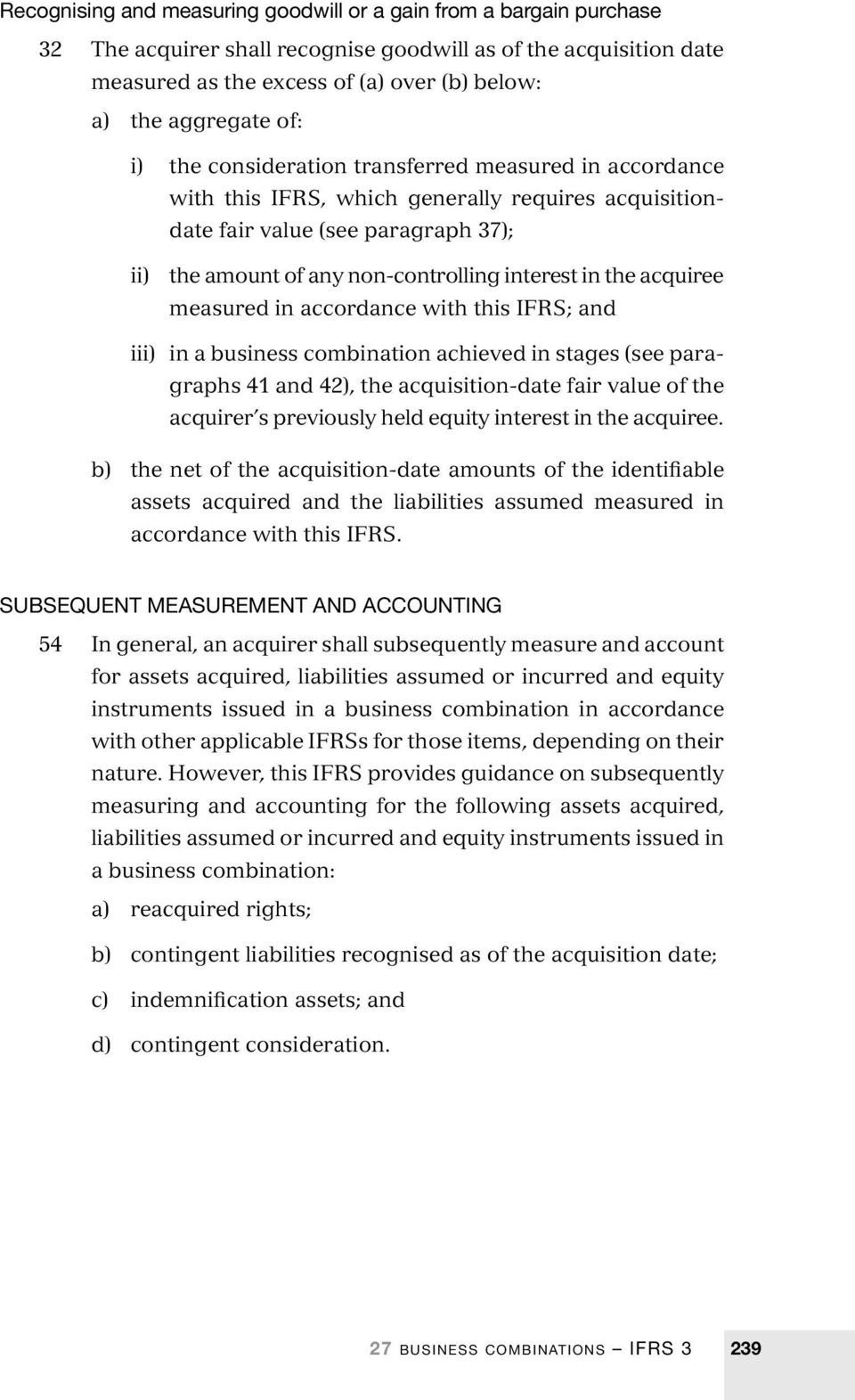 the acquiree measured in accordance with this IFRS; and iii) in a business combination achieved in stages (see paragraphs 41 and 42), the acquisition-date fair value of the acquirer s previously held