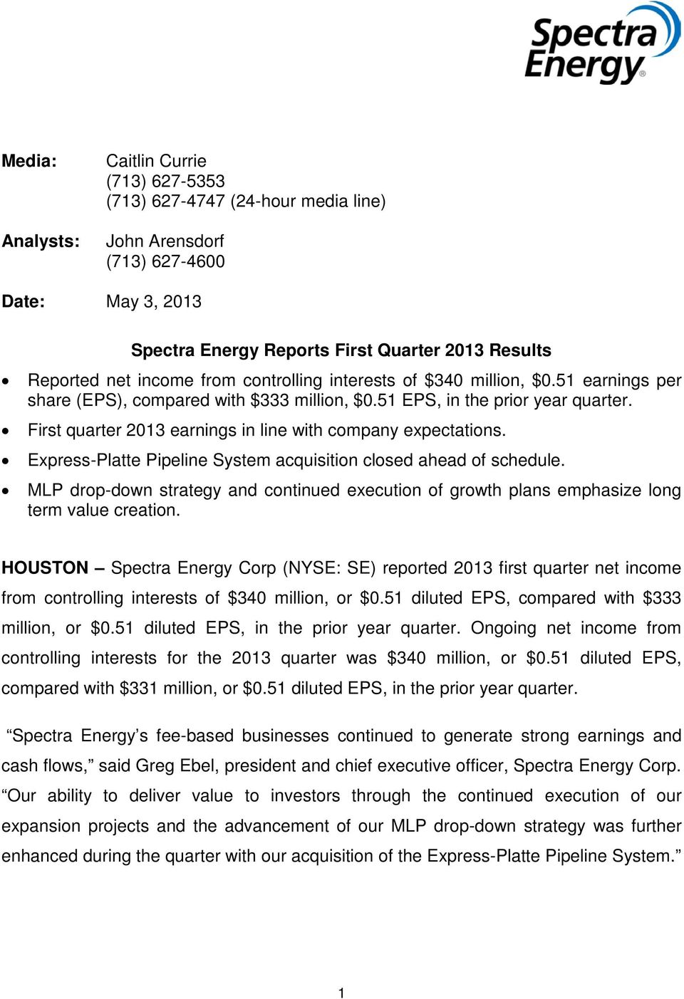First quarter 2013 earnings in line with company expectations. Express-Platte Pipeline System acquisition closed ahead of schedule.