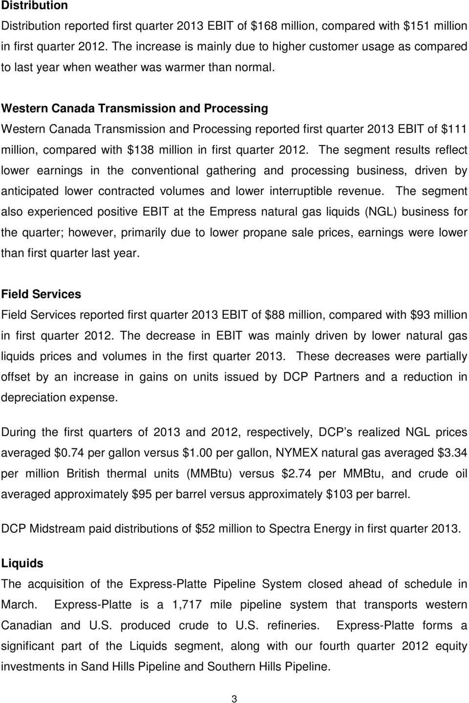 Western Canada Transmission and Processing Western Canada Transmission and Processing reported first quarter 2013 EBIT of $111 million, compared with $138 million in first quarter 2012.