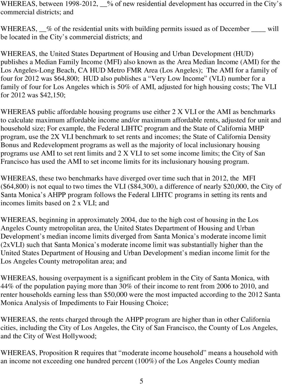 Income (AMI) for the Los Angeles-Long Beach, CA HUD Metro FMR Area (Los Angeles); The AMI for a family of four for 2012 was $64,800; HUD also publishes a Very Low Income (VLI) number for a family of