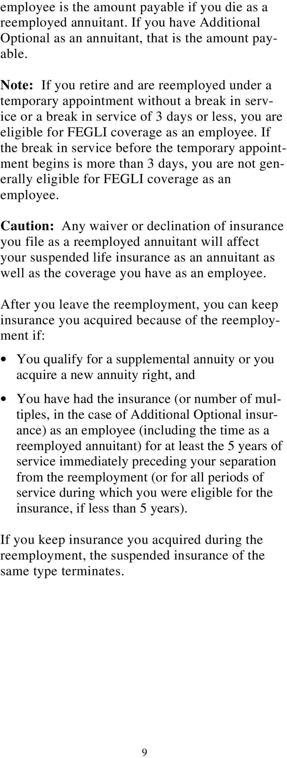 If the break in service before the temporary appointment begins is more than 3 days, you are not generally eligible for FEGLI coverage as an employee.