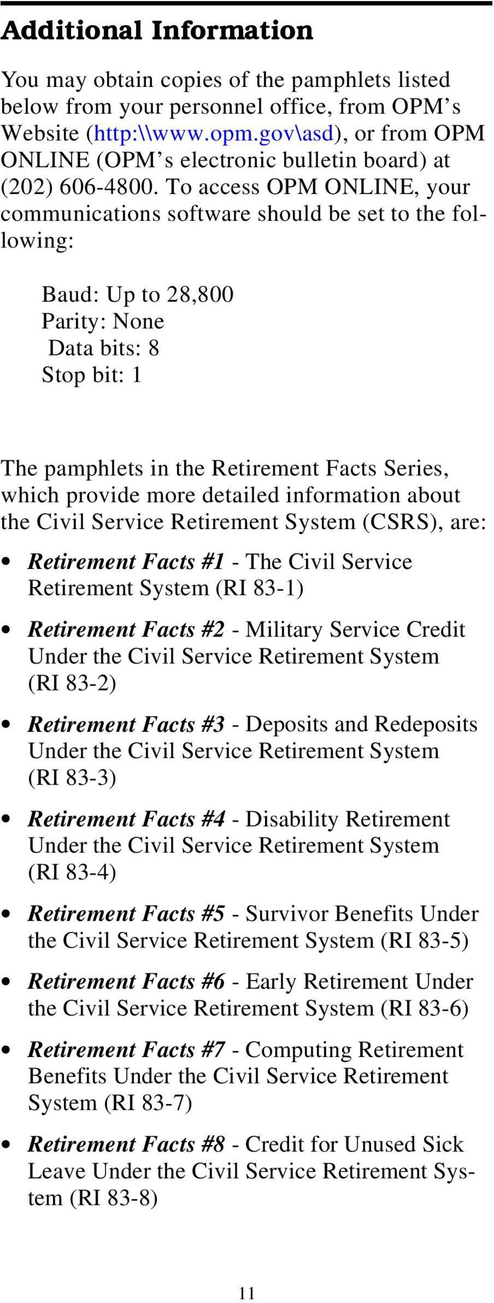 To access OPM ONLINE, your communications software should be set to the following: Baud: Up to 28,800 Parity: None Data bits: 8 Stop bit: 1 The pamphlets in the Retirement Facts Series, which provide