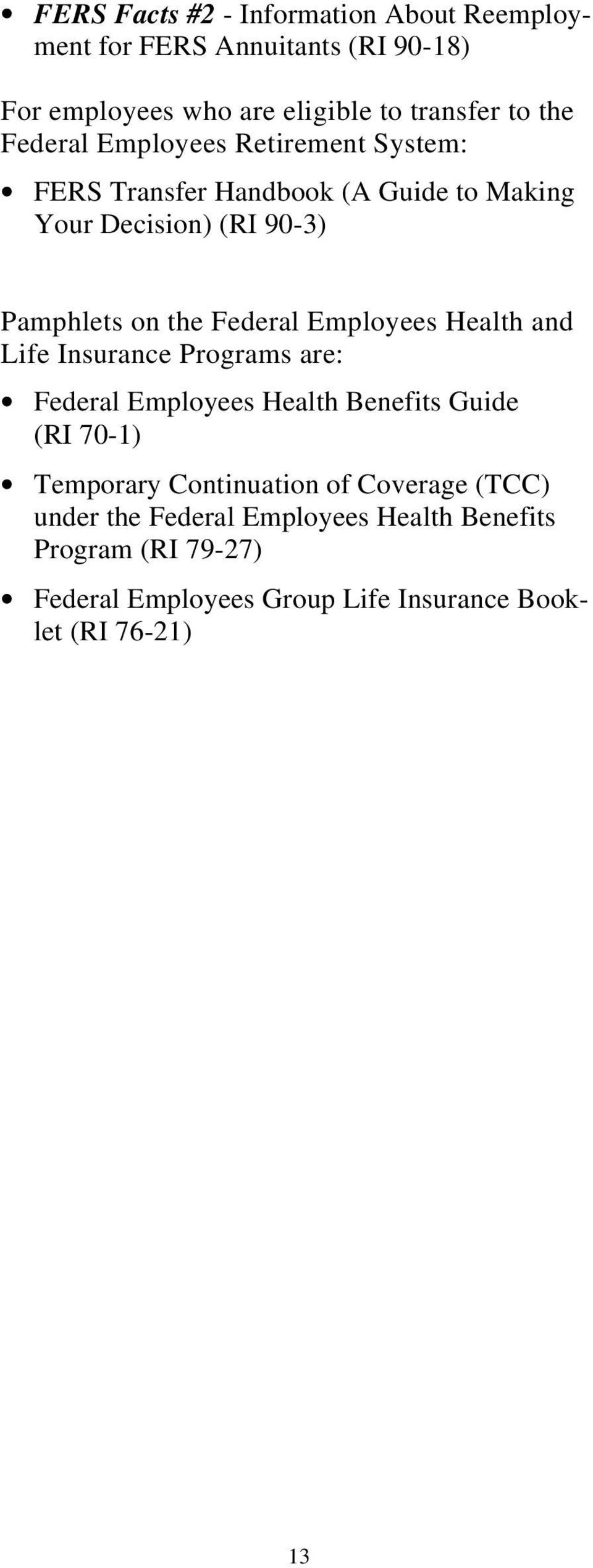 Employees Health and Life Insurance Programs are: Federal Employees Health Benefits Guide (RI 70-1) Temporary Continuation of