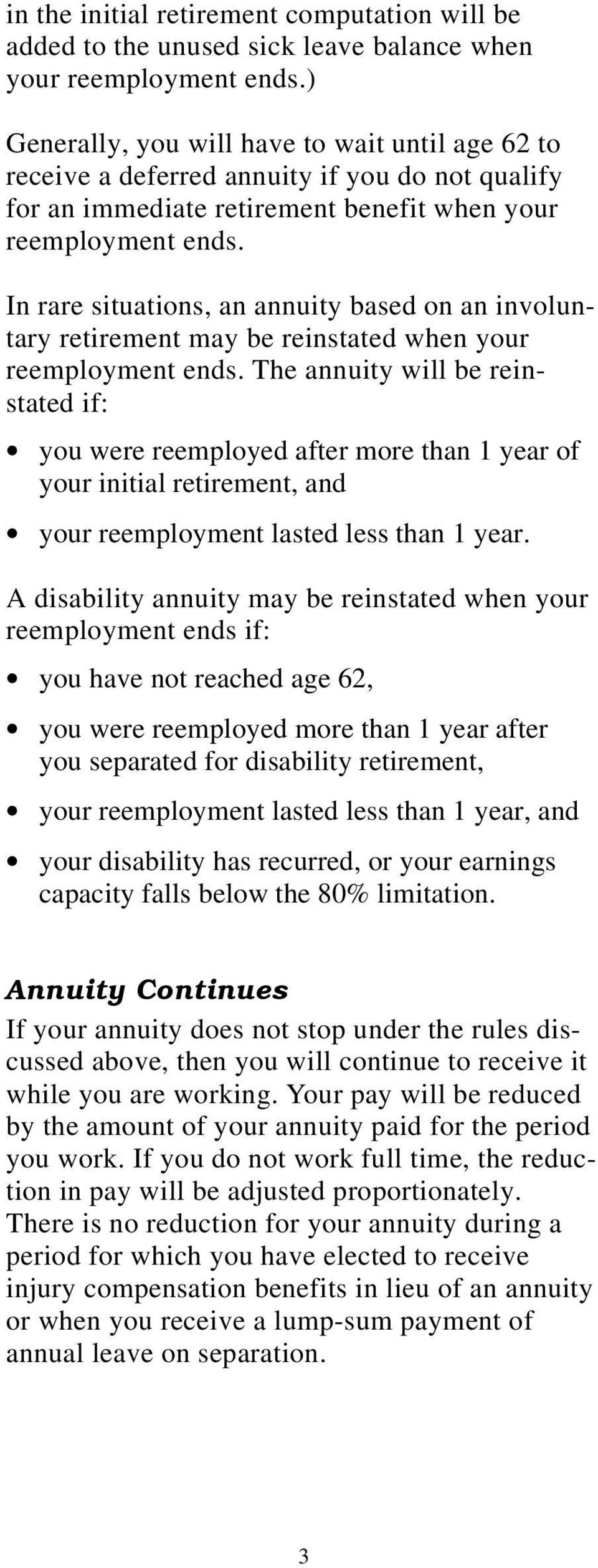 In rare situations, an annuity based on an involuntary retirement may be reinstated when your reemployment ends.