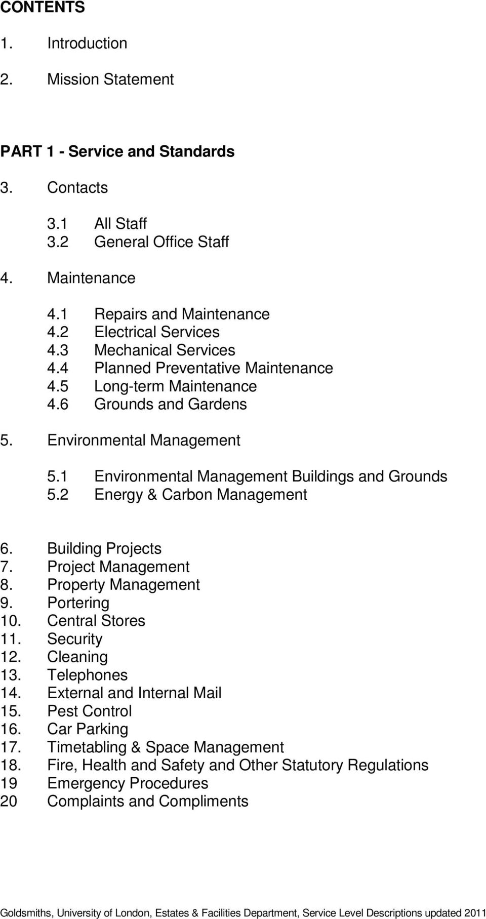 1 Environmental Management Buildings and Grounds 5.2 Energy & Carbon Management 6. Building Projects 7. Project Management 8. Property Management 9. Portering 10. Central Stores 11.
