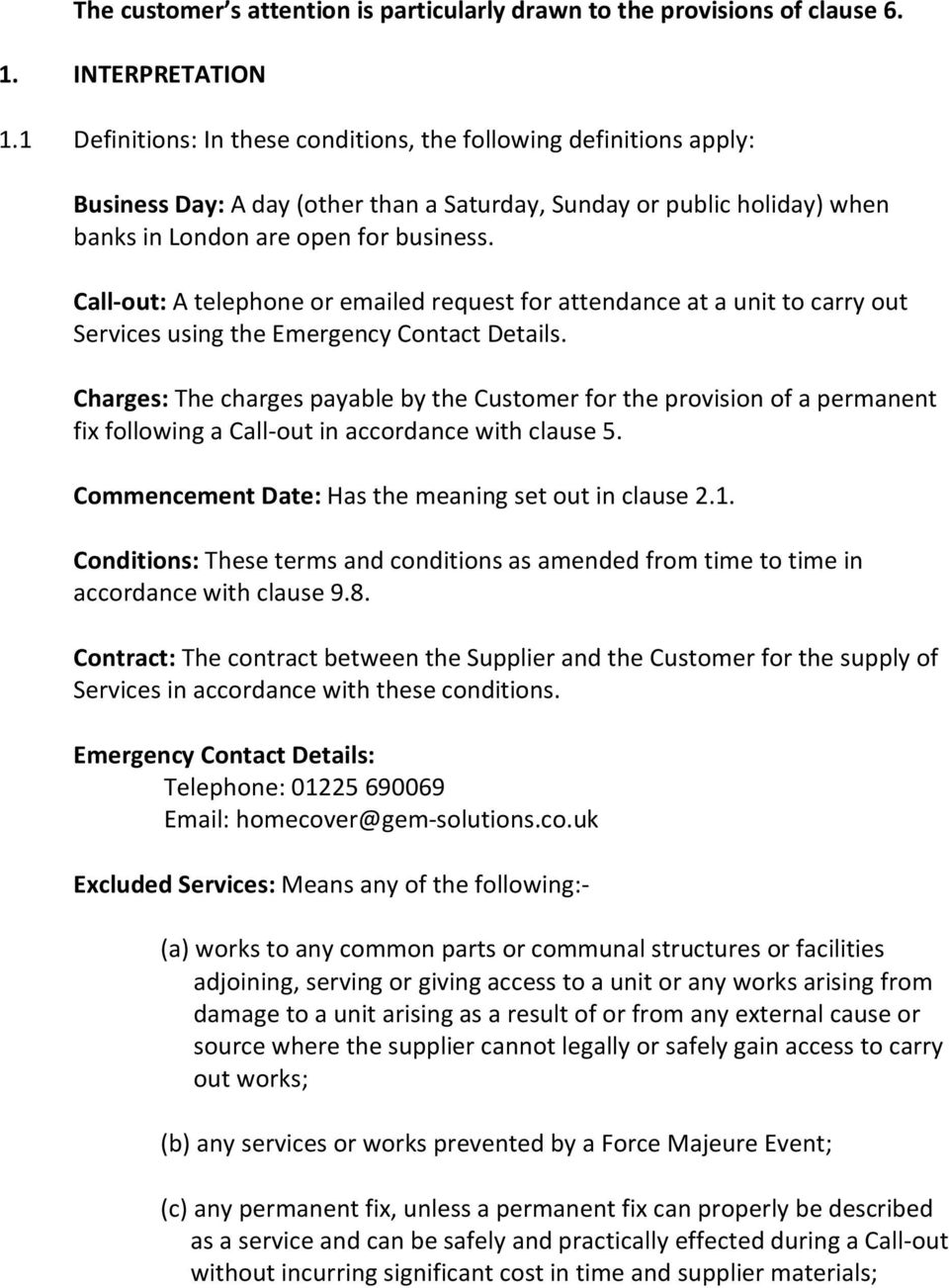 Call-out: A telephone or emailed request for attendance at a unit to carry out Services using the Emergency Contact Details.