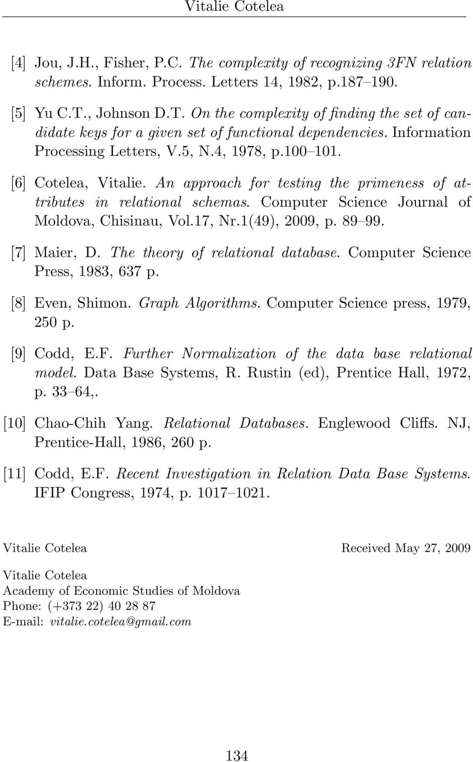 Computer Science Journal of Moldova, Chisinau, Vol.17, Nr.1(49), 2009, p. 89 99. [7] Maier, D. The theory of relational database. Computer Science Press, 1983, 637 p. [8] Even, Shimon.