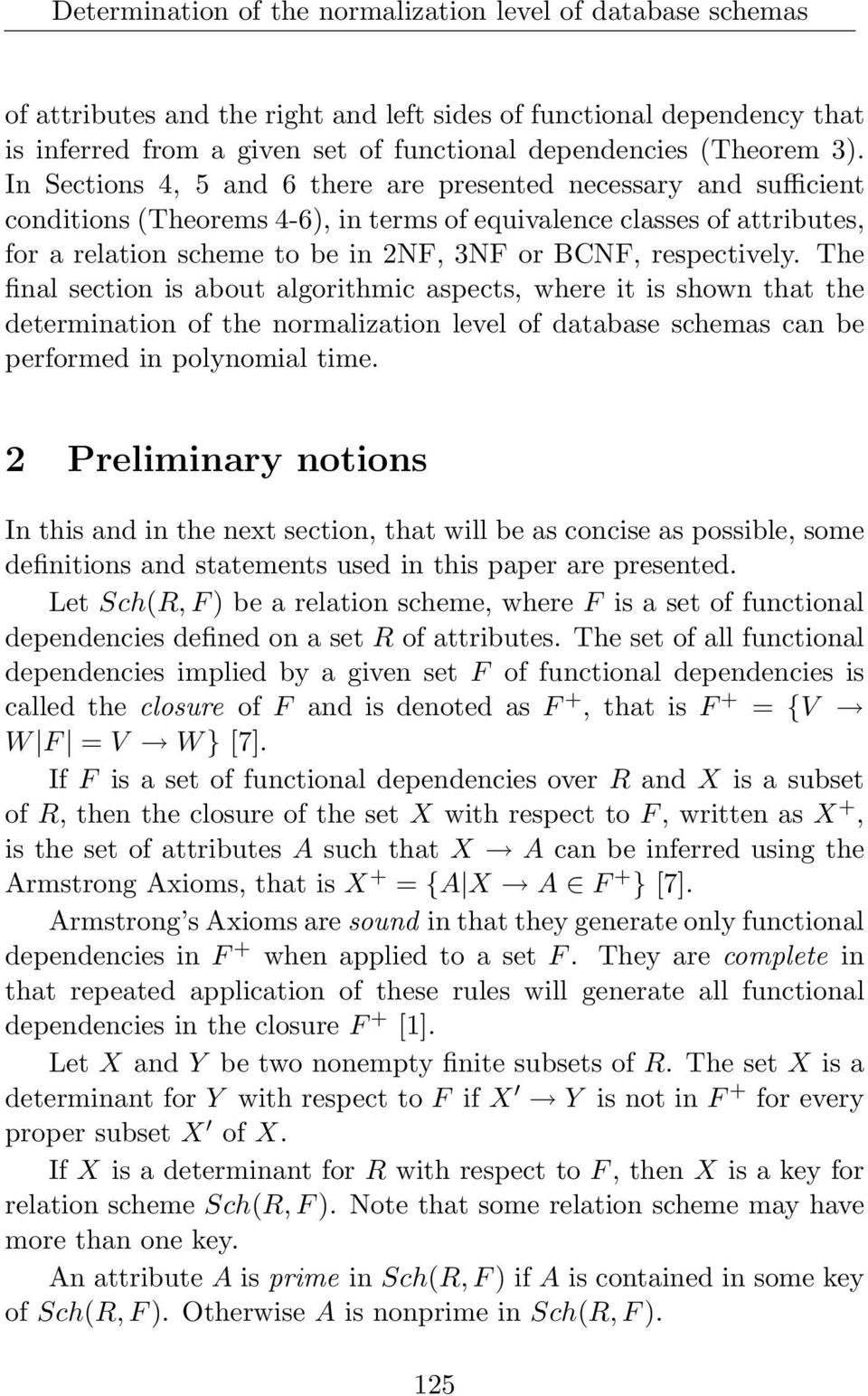 respectively. The final section is about algorithmic aspects, where it is shown that the determination of the normalization level of database schemas can be performed in polynomial time.