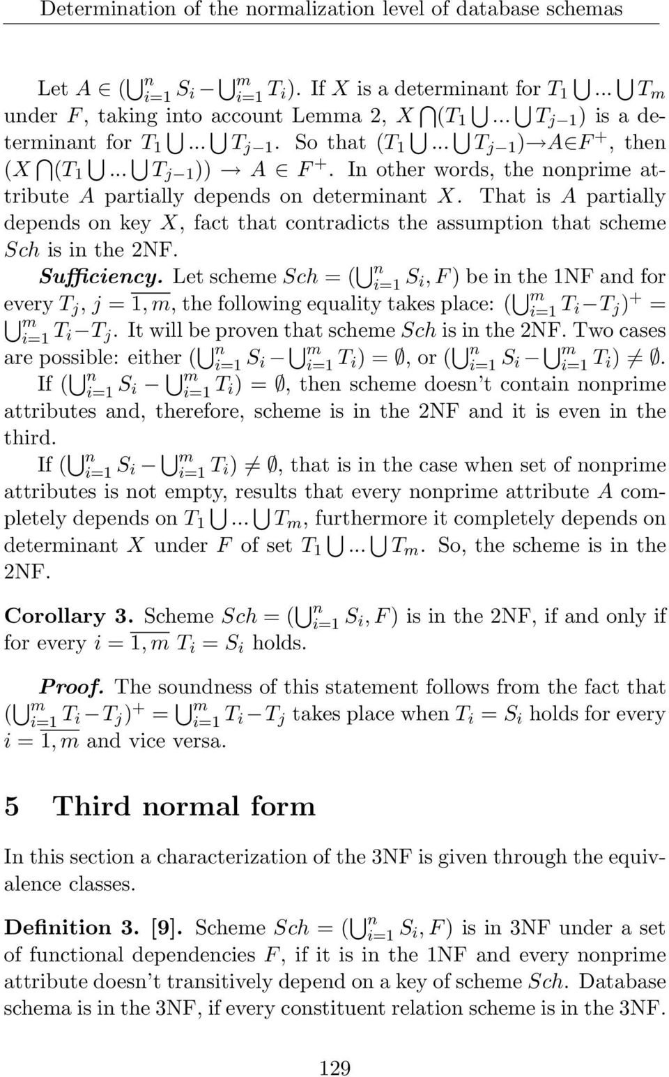 That is A partially depends on key X, fact that contradicts the assumption that scheme Sch is in the 2NF. Sufficiency.