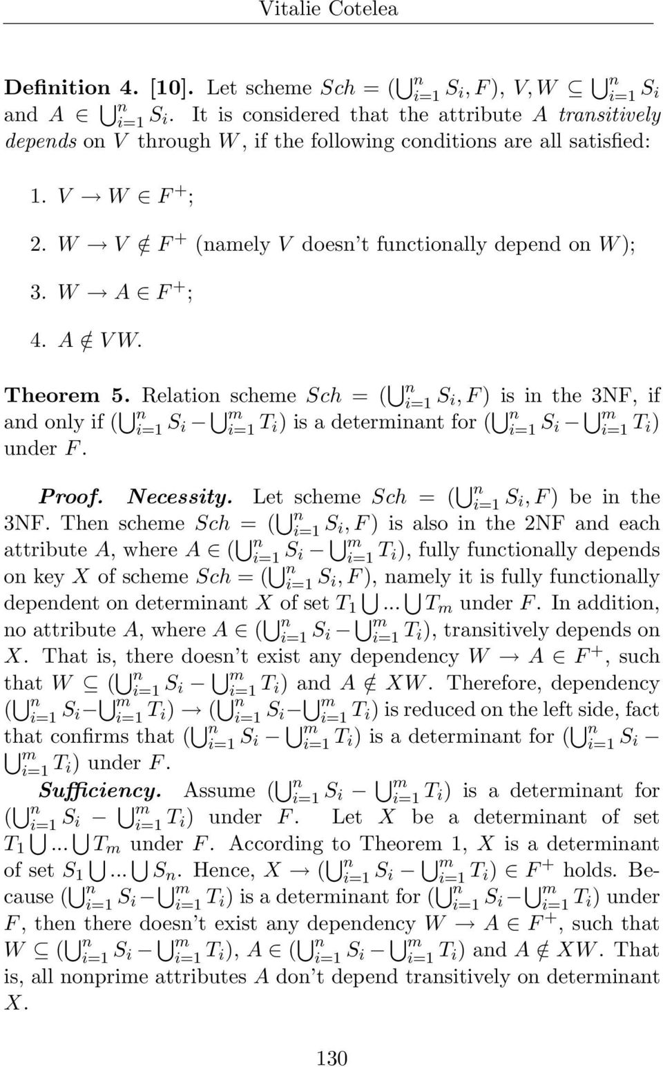 W A F + ; 4. A / V W. Theorem 5. Relation scheme Sch = ( n i=1 S i, F ) is in the 3NF, if and only if ( n i=1 T i) is a determinant for ( n i=1 T i) under F. Proof. Necessity.