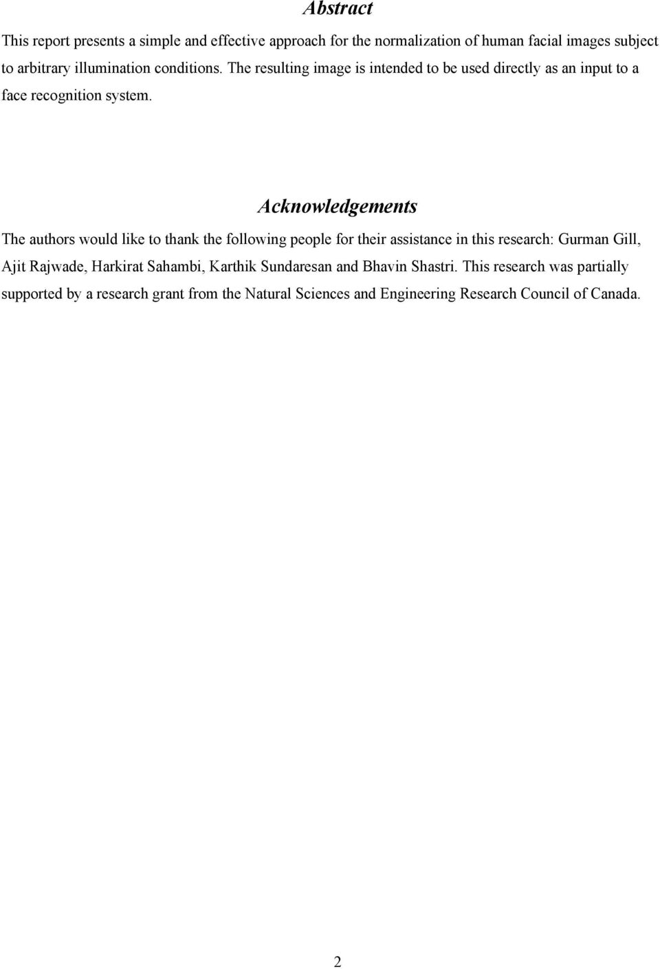 Acknowledgements The authors would like to thank the following people for their assistance in this research: Gurman Gill, Ajit Rajwade,