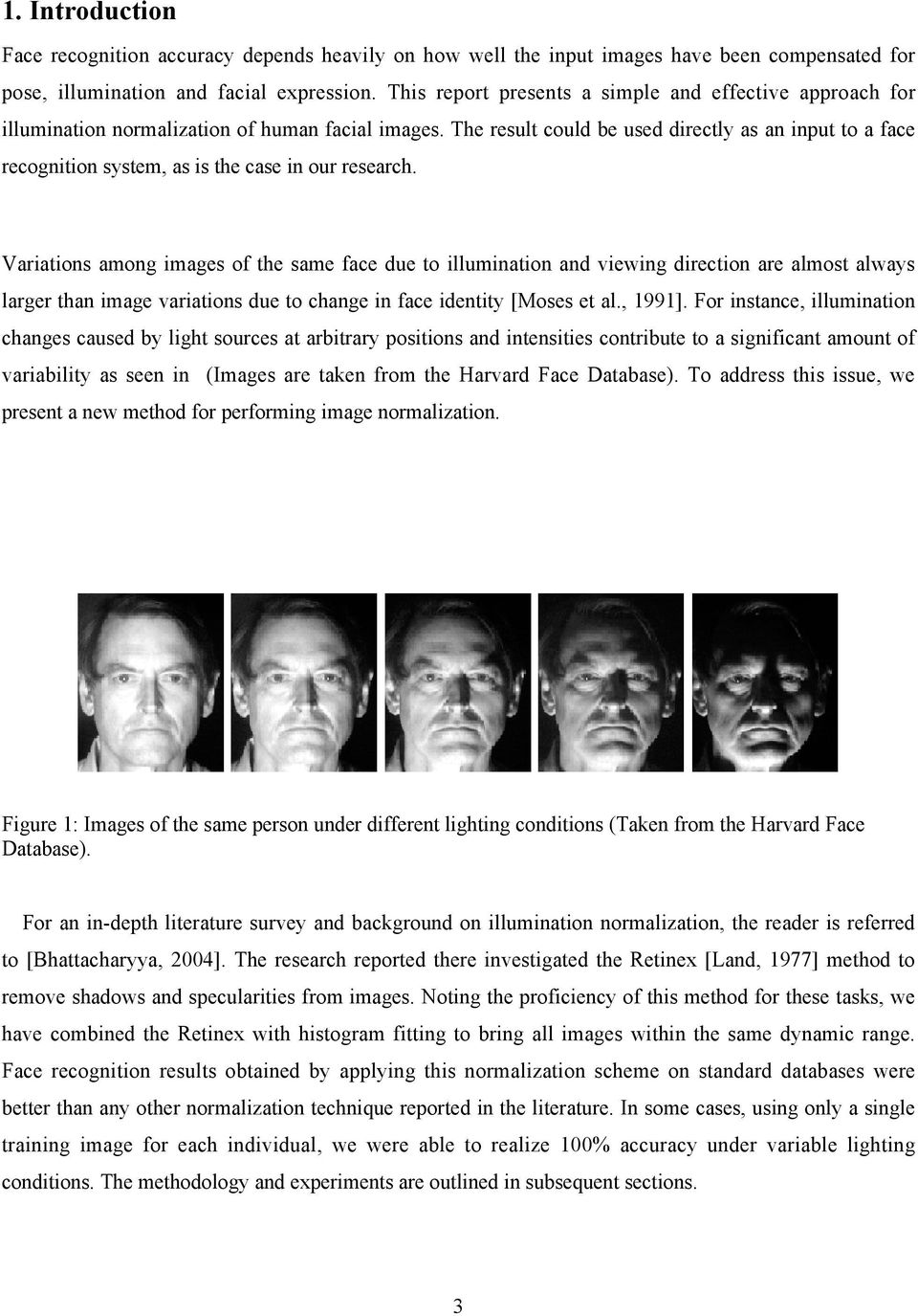 The result could be used directly as an input to a face recognition system, as is the case in our research.