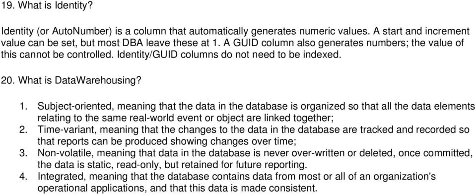Subject-oriented, meaning that the data in the database is organized so that all the data elements relating to the same real-world event or object are linked together; 2.