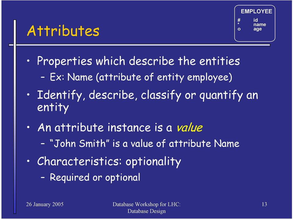 classify or quantify an entity An attribute instance is a value John