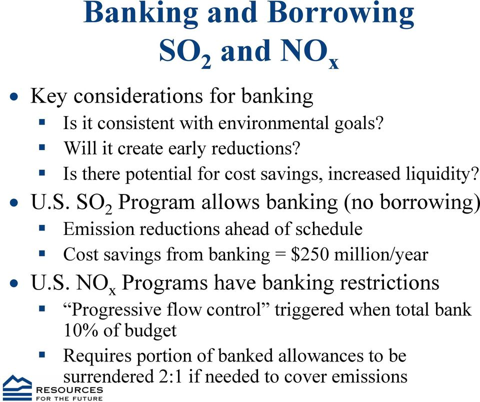 SO 2 Program allows banking (no borrowing) Emission reductions ahead of schedule Cost savings from banking = $250 million/year U.S.