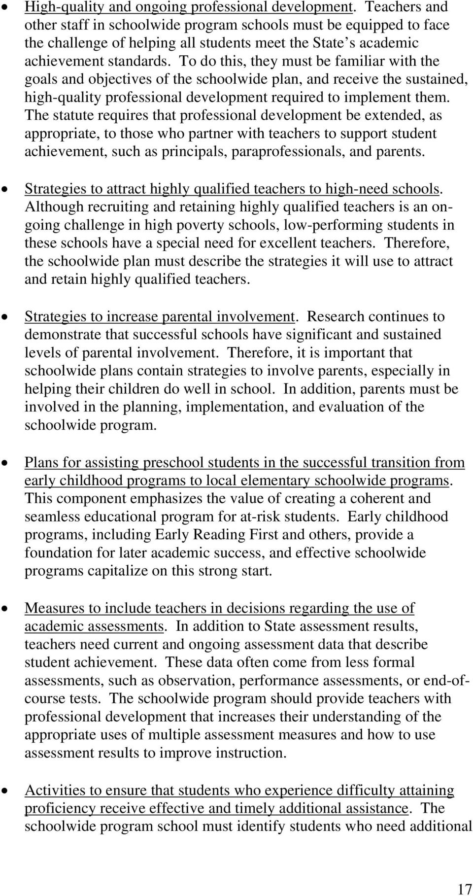 To do this, they must be familiar with the goals and objectives of the schoolwide plan, and receive the sustained, high-quality professional development required to implement them.