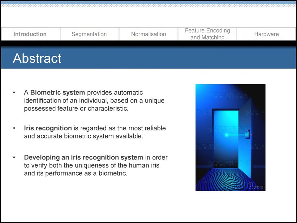 Iris recognition is regarded as the most reliable and accurate biometric system