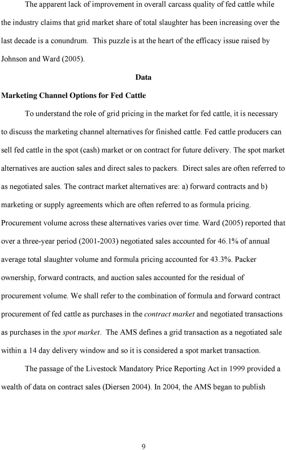 Data Marketing Channel Options for Fed Cattle To understand the role of grid pricing in the market for fed cattle, it is necessary to discuss the marketing channel alternatives for finished cattle.